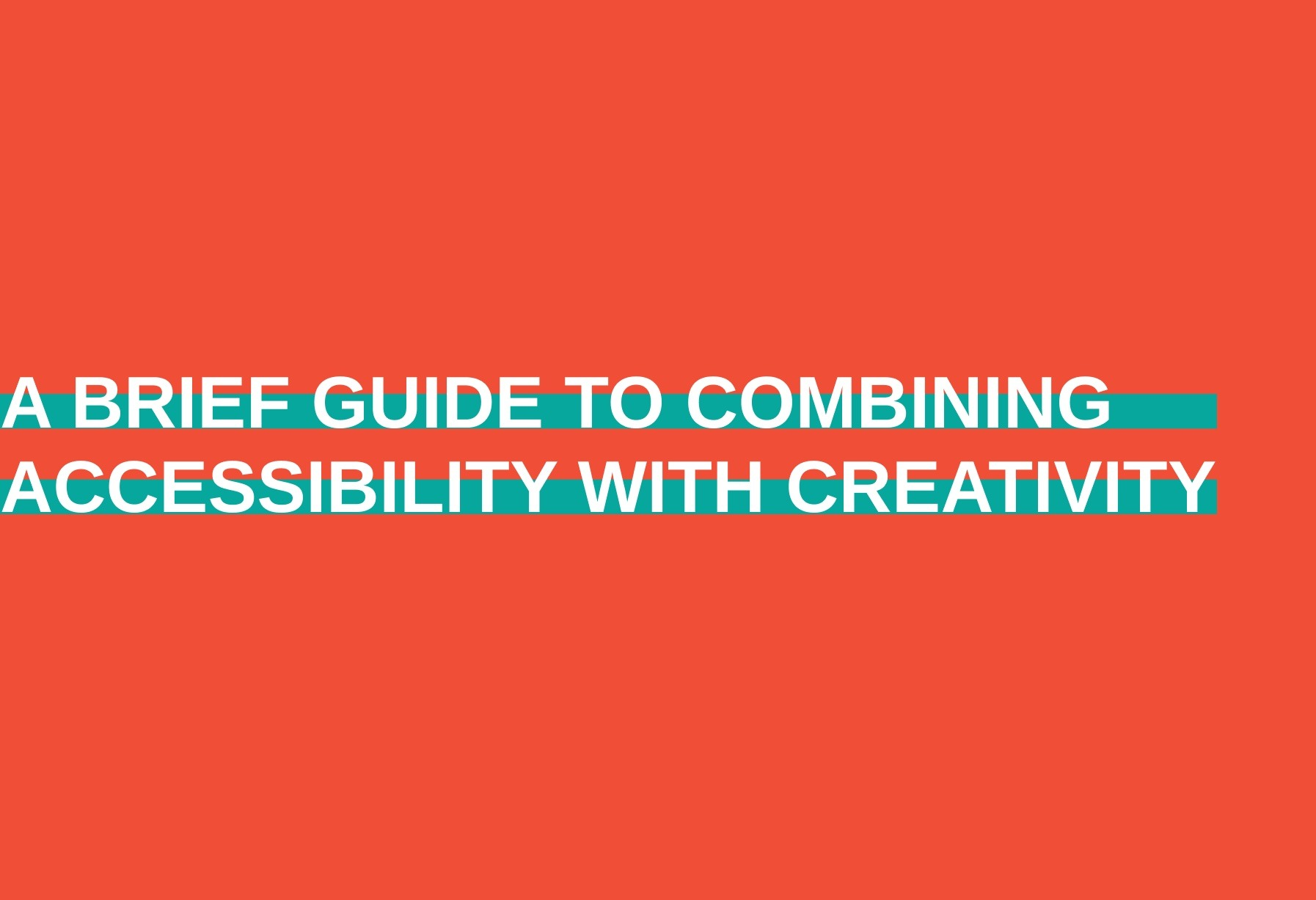 A Brief Guide to Combining Accessibilitywith Creativity